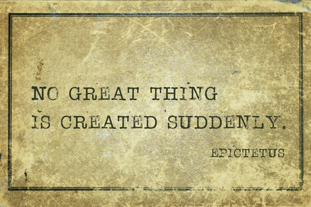 No great thing is created suddenly - ancient Greek philosopher Epictetus quote printed on grunge vintage cardboard