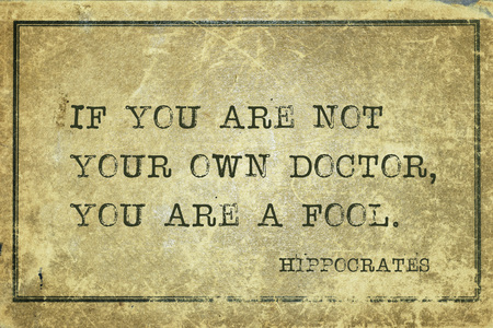 If you are not your own doctor, you are a fool - famous ancient Greek physician Hippocrates quote printed on grunge vintage cardboard