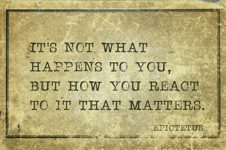 It is not what happens to you, but how you react - ancient Greek philosopher Epictetus quote printed on grunge vintage cardboard