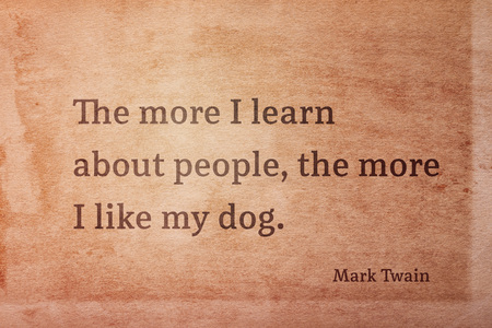 The more I learn about people, the more I like my dog - famous American writer Mark Twain quote printed on vintage grunge paper