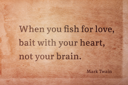 When you fish for love, bait with your heart - famous American writer Mark Twain quote printed on vintage grunge paper