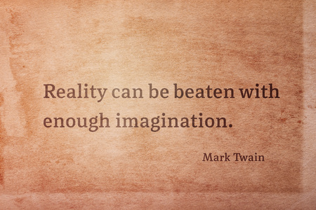 Reality can be beaten with enough imagination - famous American writer Mark Twain quote printed on vintage grunge paper