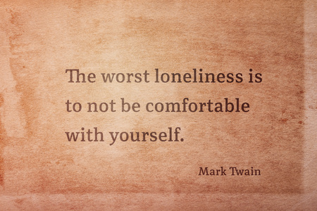 The worst loneliness is to not be comfortable with yourself - famous American writer Mark Twain quote printed on vintage grunge paper