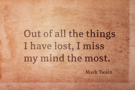 Out of all the things I have lost, I miss my mind the most - famous American writer Mark Twain quote printed on vintage grunge paper