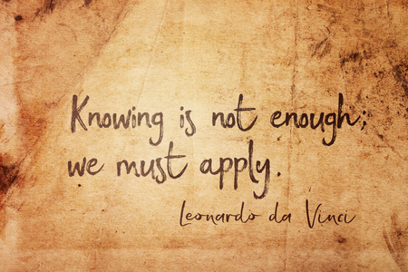 Knowing is not enough; we must apply - ancient Italian artist Leonardo da Vinci quote printed on vintage grunge paper