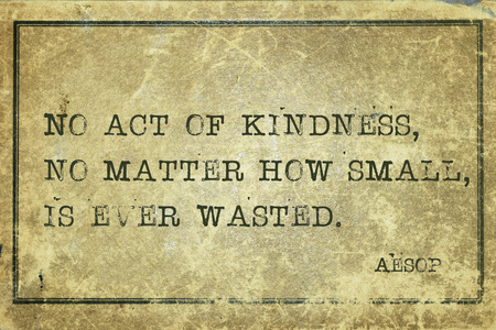No act of kindness, no matter how small, is ever wasted - famous ancient Greek story teller Aesop quote printed on grunge vintage cardboard