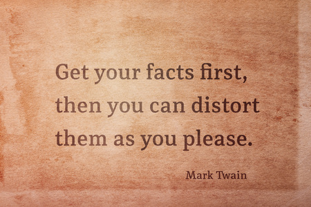 Get your facts first, then you can distort them as you please - famous American writer Mark Twain quote printed on vintage grunge paper