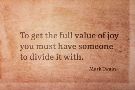 To get the full value of joy you must have someone to divide it with - famous American writer Mark Twain quote printed on vintage grunge paper