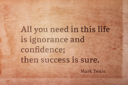 All you need in this life is ignorance and confidence - famous American writer Mark Twain quote printed on vintage grunge paper 版權商用圖片