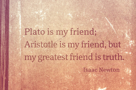 Plato is my friend; Aristotle is my friend, but my greatest friend is truth - famous English physicist and mathematician Sir Isaac Newton quote printed on vintage cardboard