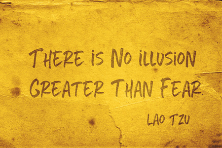 There is no illusion greater than fear - ancient Chinese philosopher Lao Tzu quote printed on grunge yellow paper