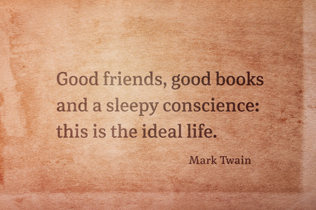 Good friends, good books and a sleepy conscience - famous American writer Mark Twain quote printed on vintage grunge paper