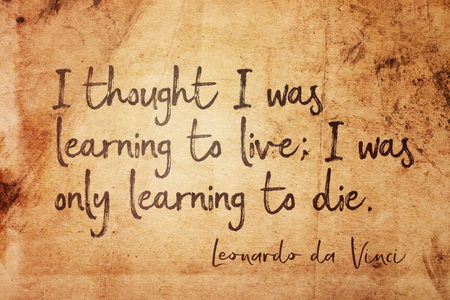 I thought I was learning to live - ancient Italian artist Leonardo da Vinci quote printed on vintage grunge paper