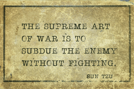 The supreme art of war is to subdue the enemy without fighting - ancient Chinese strategist ond writer Sun Tzu quote printed on grunge vintage cardboard