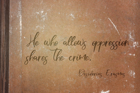 He who allows oppression shares the crime - ancient Dutch philosopher Desiderius Erasmus quote printed on grunge paper sheet Editorial