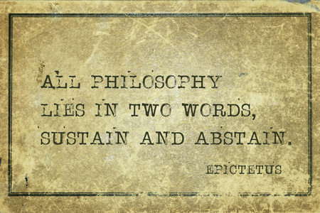 All philosophy lies in two words, sustain and abstain - ancient Greek philosopher Epictetus quote printed on grunge vintage cardboard Editorial