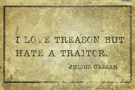 I love treason but hate a traitor - ancient Roman politician and general Julius Caesar quote printed on grunge vintage cardboard Editorial