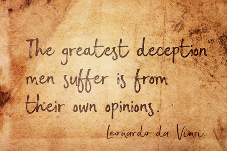 The greatest deception men suffer is from their own opinions - ancient Italian artist Leonardo da Vinci quote printed on vintage grunge paper