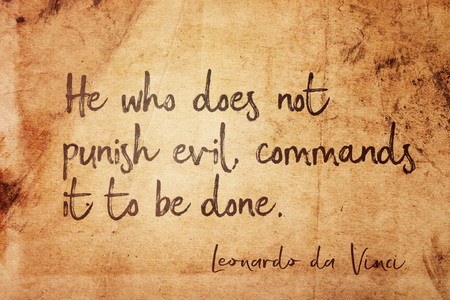 He who does not punish evil, commands it to be done - ancient Italian artist Leonardo da Vinci quote printed on vintage grunge paper