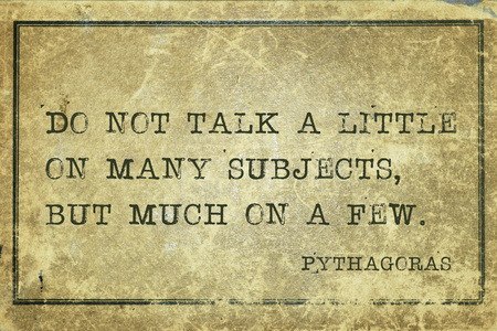 Do not talk a little on many subjects, but much on a few - ancient Greek philosopher Pythagoras quote printed on grunge vintage cardboard Editorial