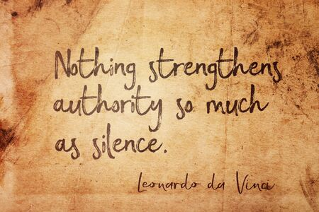 Nothing strengthens authority so much as silence - ancient Italian artist Leonardo da Vinci quote printed on vintage grunge paper