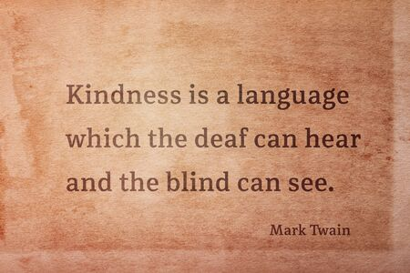 Kindness is a language which the deaf can hear and the blind can see - famous American writer Mark Twain quote printed on vintage grunge paper