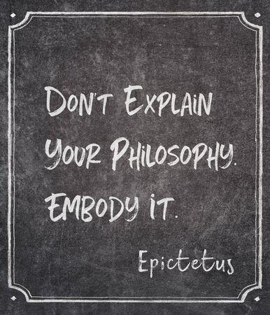 Don't explain your philosophy. Embody it - ancient Greek philosopher Epictetus quote written on framed chalkboard