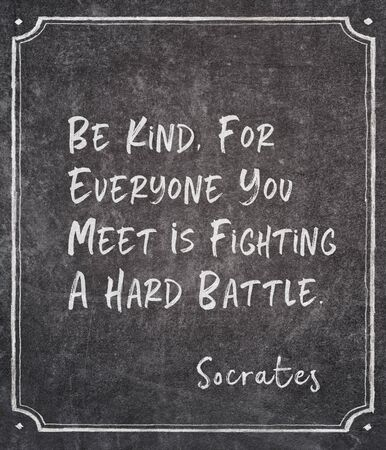 Be kind, for everyone you meet is fighting a hard battle - ancient Greek philosopher Socrates quote written on framed chalkboard