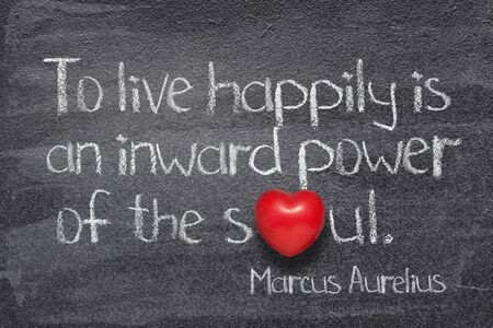 To live happily is an inward power of the soul - ancient Roman philosopher Marcus Aurelius concept quote written on chalkboard