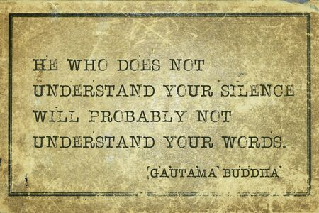 He who does not understand your silence will probably not understand your words - famous quote of Gautama Buddha printed on grunge vintage cardboard