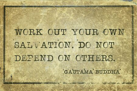 Work out your own salvation. Do not depend on others - famous quote of Gautama Buddha printed on grunge vintage cardboard