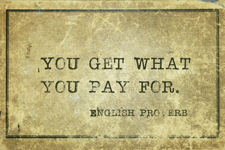 You get what you pay for - ancient English proverb printed on grunge vintage cardboard
