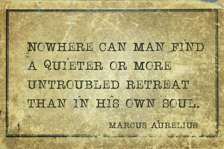 Nowhere can man find a quieter or more untroubled retreat than in his own soul - ancient Roman Emperor and philosopher Marcus Aurelius quote printed on grunge vintage cardboard