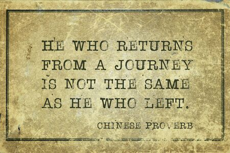 He who returns from a journey is not the same as he who left - ancient Chinese proverb printed on grunge vintage cardboard