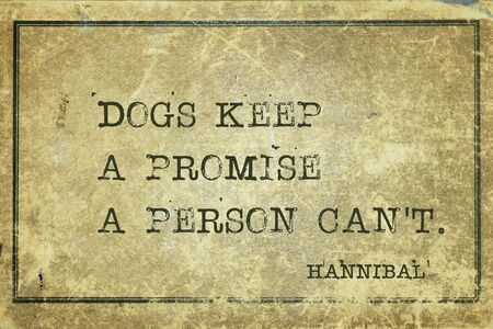 Dogs keep a promise a person can't - quote of ancient Carthage general and statesman Hannibal printed on grunge vintage cardboard
