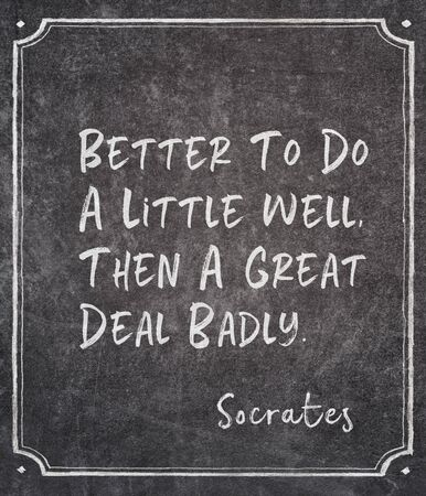 Better to do a little well, then a great deal badly - ancient Greek philosopher Socrates quote written on framed chalkboard