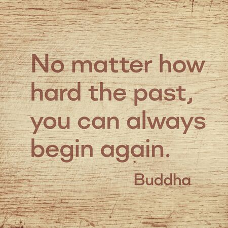 No matter how hard the past, you can always begin again - famous quote of Gautama Buddha printed on grunge wooden board