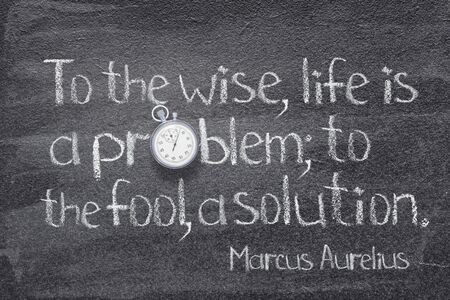 To the wise, life is a problem - ancient Roman philosopher Marcus Aurelius concept quote written on chalkboard