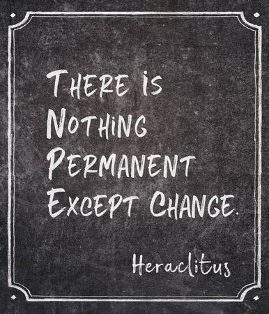There is nothing permanent except change - ancient Greek philosopher Heraclitus quote written on framed chalkboard Archivio Fotografico - 148953622