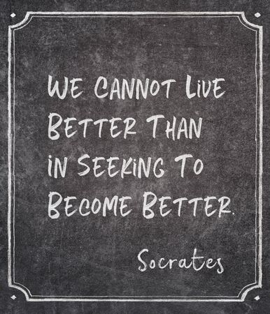 We cannot live better than in seeking to become better - ancient Greek philosopher Socrates quote written on framed chalkboard