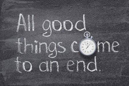 All good things come to an end - English proverb written on chalkboard with vintage precise stopwatch