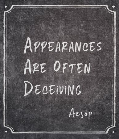 Appearances are often deceiving - famous ancient Greek story teller Aesop quote written on framed chalkboard