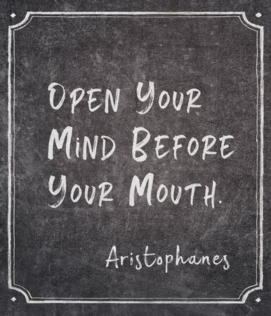 Open your mind before your mouth - ancient Greek comic dramatist Aristophanes quote written on framed chalkboard