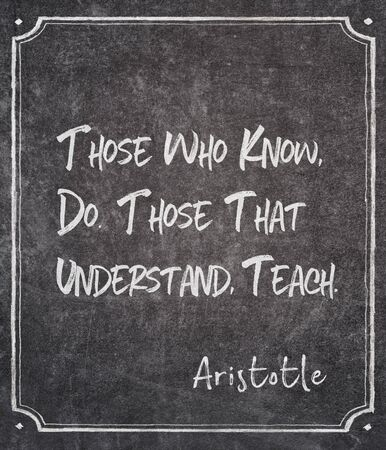 Those who know, do. Those that understand, teach - ancient Greek philosopher Aristotle quote written on framed chalkboard