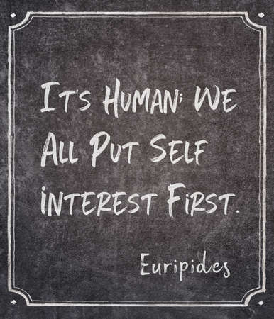 It's human; we all put self interest first - ancient Greek philosopher Euripides quote printed on grunge vintage cardboard