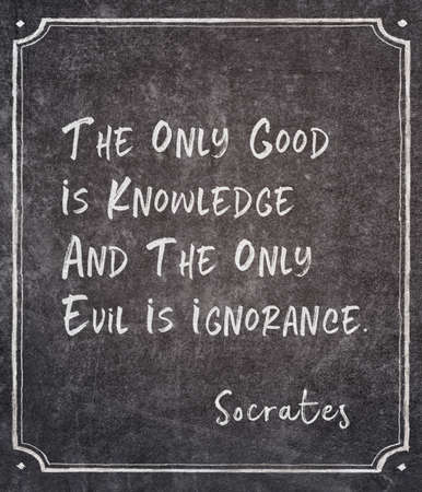 The only good is knowledge and the only evil is ignorance- ancient Greek philosopher Socrates quote written on framed chalkboard