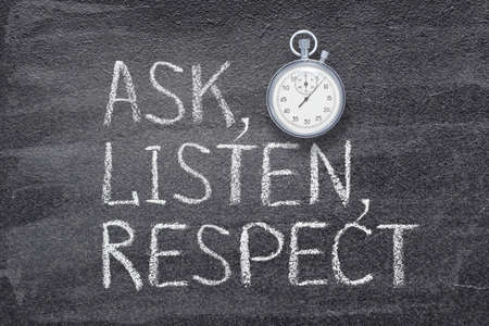 ask, listen, respect  words written on chalkboard with vintage precise stopwatch