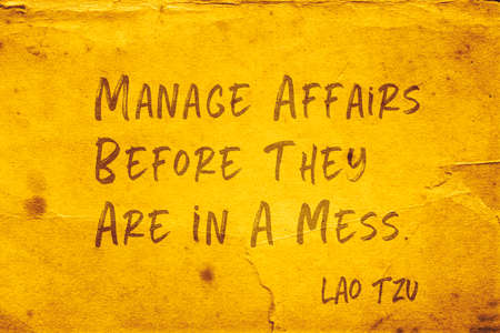 Manage affairs before they are in a mess - ancient Chinese philosopher Lao Tzu quote printed on grunge yellow paper