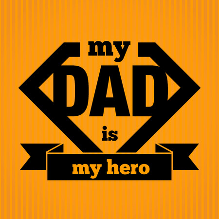 daddy: My Dad Is My Hero Symbol, Vector Illustration