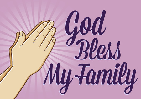 believes: God bless my family text with an illustration of a hand praying